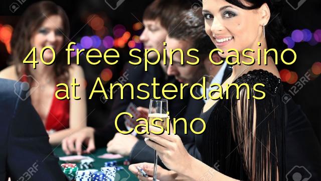 40 tasuta keerutab kasiino Amsterdams Casino