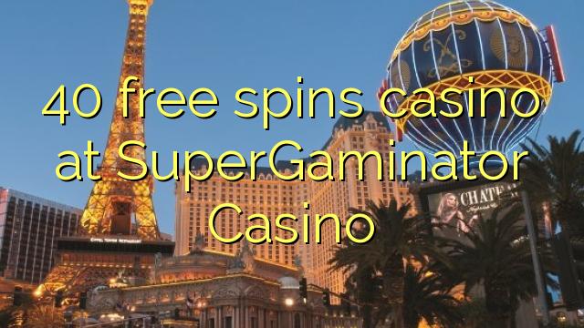 40 tasuta keerutab kasiino SuperGaminator Casino