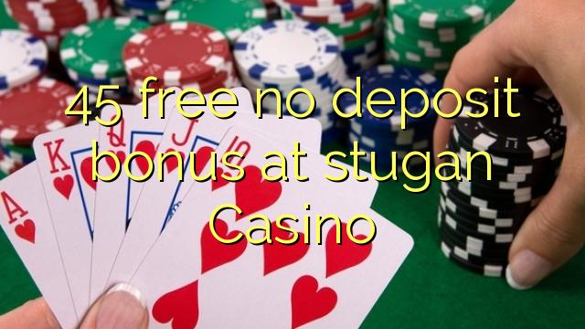 45 tasuta ei deposiidi boonus kell stugan Casino