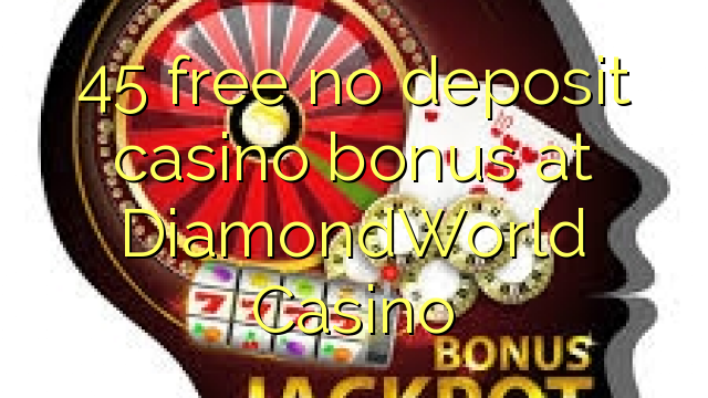 DiamondWorld Casino heç bir depozit casino bonus pulsuz 45