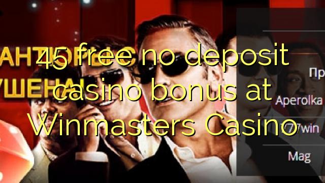 45 vaba mingit deposiiti kasiino bonus at Winmasters Casino
