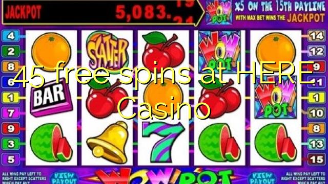 HERE Casino 45 pulsuz spins