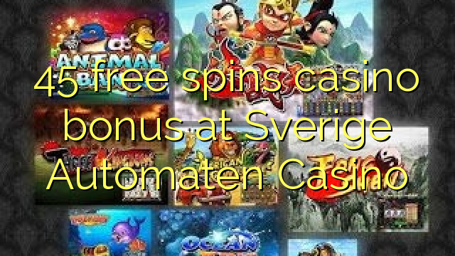 45 bébas spins bonus kasino di Sverige Automaten Kasino