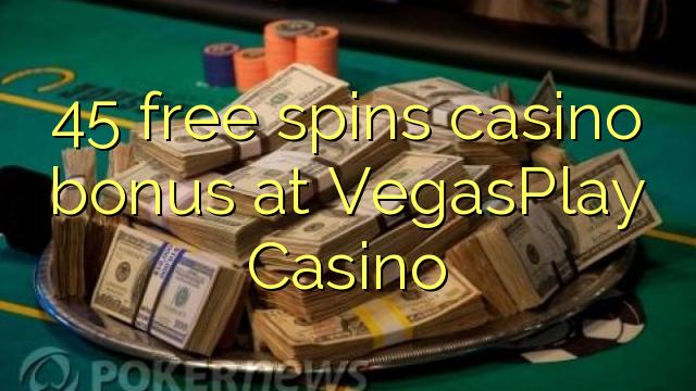 45 безплатни завъртания казино бонус при VegasPlay Казино