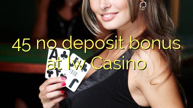 45 euweuh deposit bonus di Iw Kasino