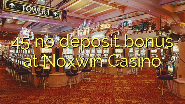 45 bez vkladu v kasinu Noxwin