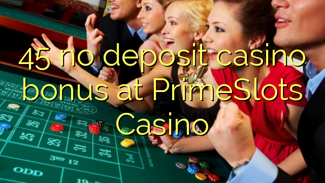 45 bez kasinového bonusu v kasinu PrimeSlots