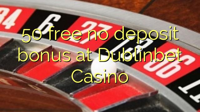 50 нь Dublinbet Casino-д хадгаламжийн ямар ч шагналгүй