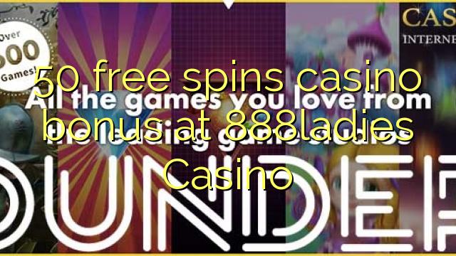 50 bebas berputar bonus kasino di 888ladies Casino