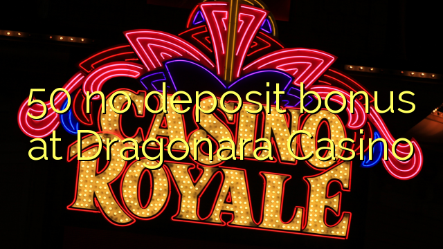 50 No Deposit Bonus At Dragonara Casino No Deposit Bonus