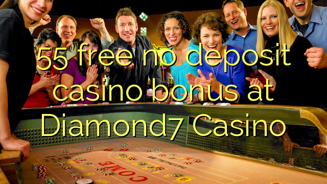 55 vaba mingit deposiiti kasiino bonus at Diamond7 Casino