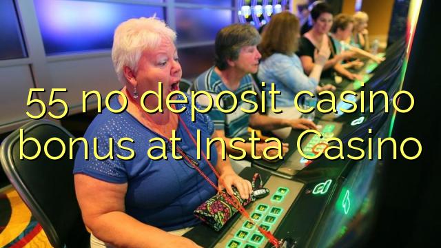 55 ebda depożitu bonus casino fuq Insta Casino