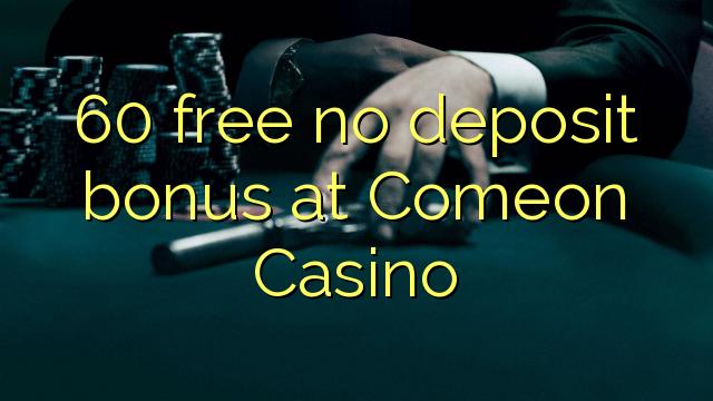 60 uwolnić bez depozytu w kasynie ComeOn