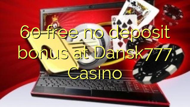 Dansk60 कैसीनो में कोई जमा बोनस मुक्त 777