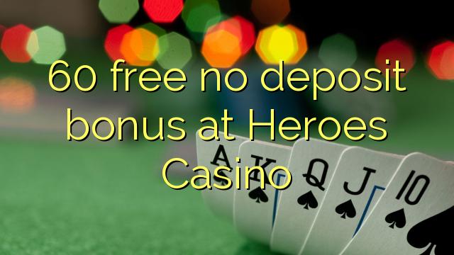 60 membebaskan tiada bonus deposit di Heroes Casino