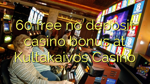 Kultakaivos Casino heç bir depozit casino bonus pulsuz 60