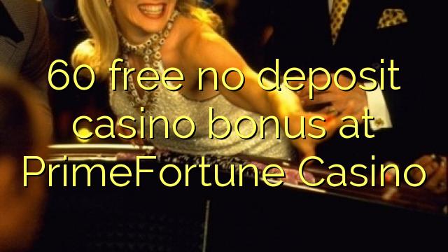 60 oo lacag la'aan ah ma bonus casino deposit at PrimeFortune Casino