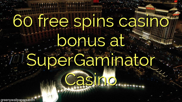 60 tasuta keerutab kasiino boonus SuperGaminator Casino