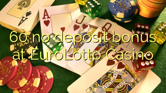 60 ei deposiidi boonus kell EuroLotto Casino