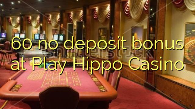 60在玩河馬賭場沒有存款獎金