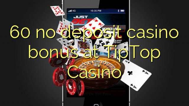 60 nici un bonus de cazinou depozit la TipTop Casino