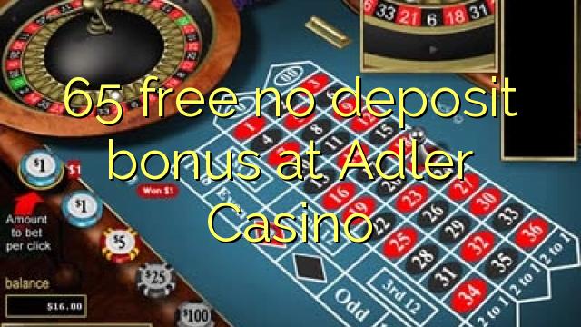 65 oo lacag la'aan ah ma bonus deposit at Adler Casino