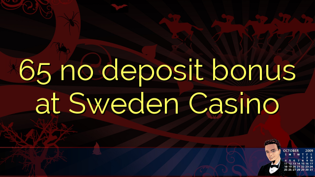 65 nici un bonus de depozit la Casino Suedia