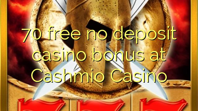 70 yantar da babu ajiya gidan caca bonus a Cashmio Casino