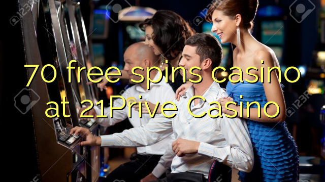 70 free spins casino at 21Prive Casino