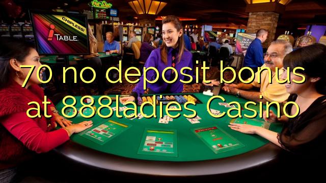 70 tiada bonus deposit di 888ladies Casino