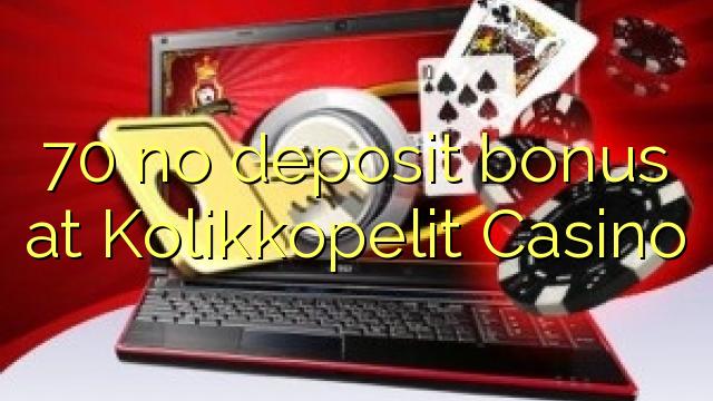 70 ei deposiidi boonus kell Kolikkopelit Casino