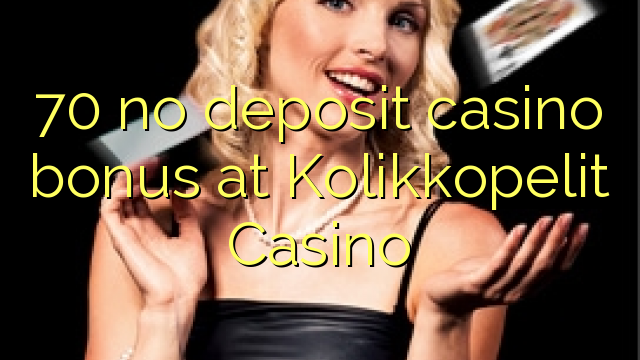 70 ingen innskudd casino bonus på Kolikkopelit Casino