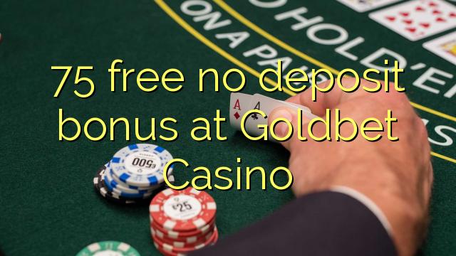 75 frigöra ingen insättningsbonus på GoldBet Casino