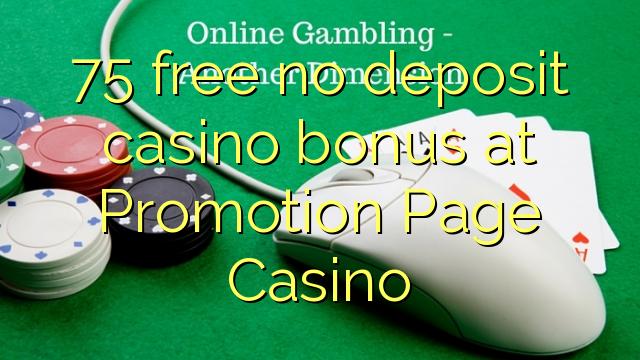 75 ngosongkeun euweuh bonus deposit kasino di Promosi Page Kasino