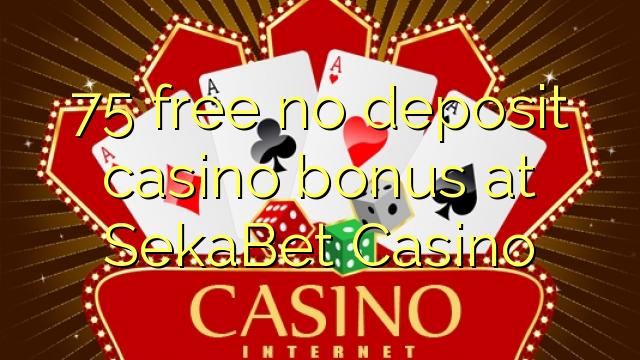 75 oo lacag la'aan ah ma bonus casino deposit at SekaBet Casino