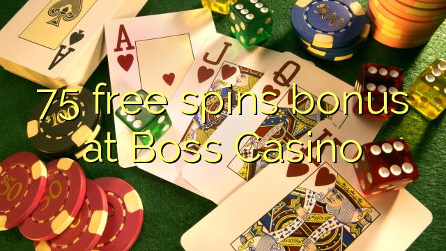 75 tasuta keerutab boonus Boss Casino