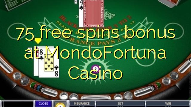 75 ຟຣີຫມຸນເງິນໃນ MondoFortuna Casino