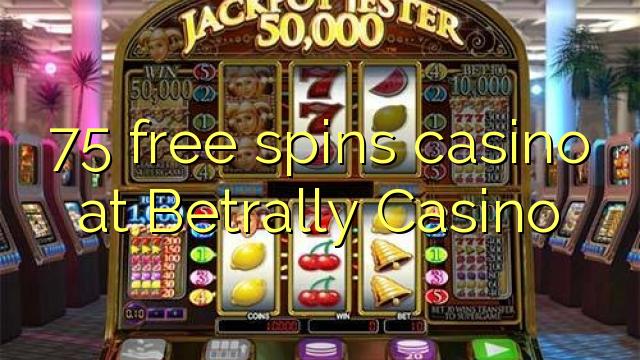 75 tasuta keerutab kasiino Betrally Casino