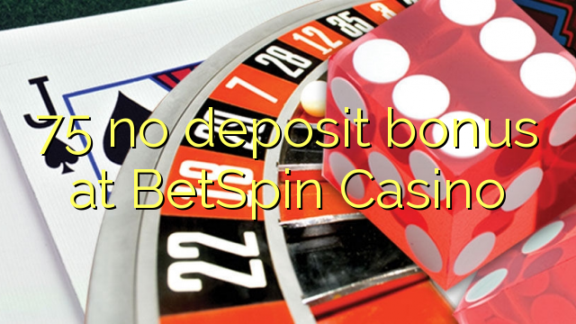 75 tiada bonus deposit di BetSpin Casino