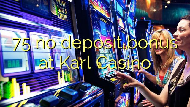 75 no deposit bonus ee Karl Casino