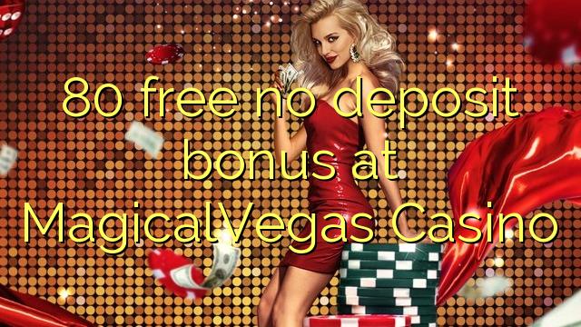 80 gratis geen deposito bonus by MagicalVegas Casino