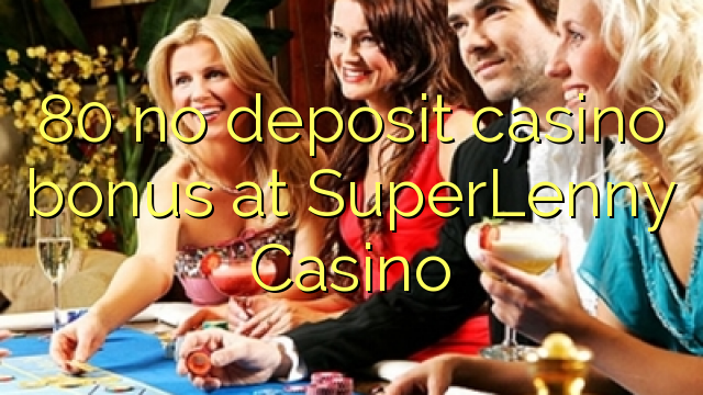 80 mingit deposiiti kasiino bonus at SuperLenny Casino