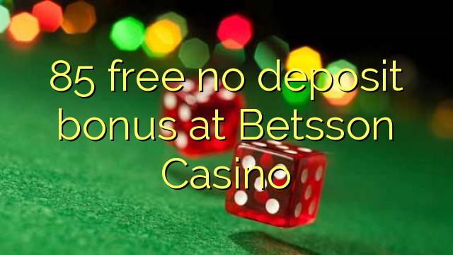85 gratis ingen depositum bonus hos Betsson Casino