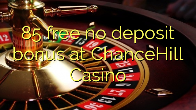 85 tasuta ei deposiidi boonus kell ChanceHill Casino