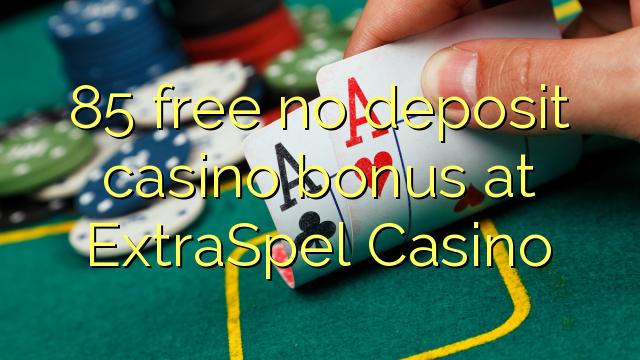 85 нест бонус амонатии казино дар ExtraSpel Казино озод