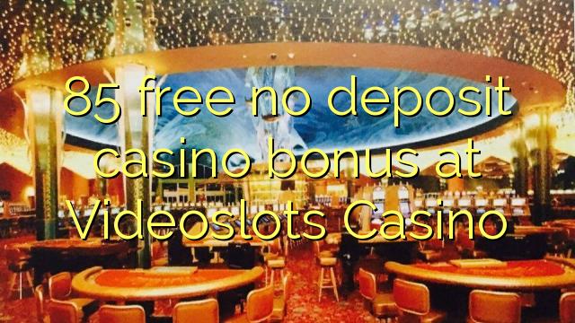 ohne Einzahlung Casino Bonus bei Videoslots Casino 85 kostenlos