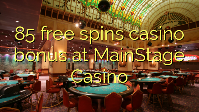 85 free spins casino bonus at MainStage Casino