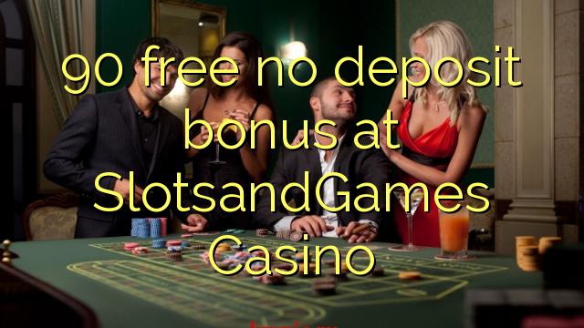 90 ngosongkeun euweuh bonus deposit di SlotsandGames Kasino