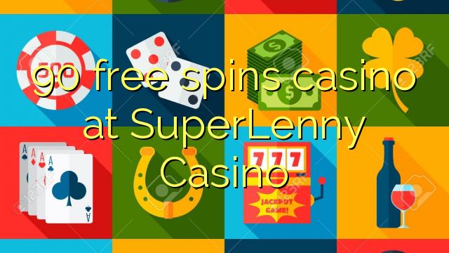 90 bebas berputar kasino di SuperLenny Casino