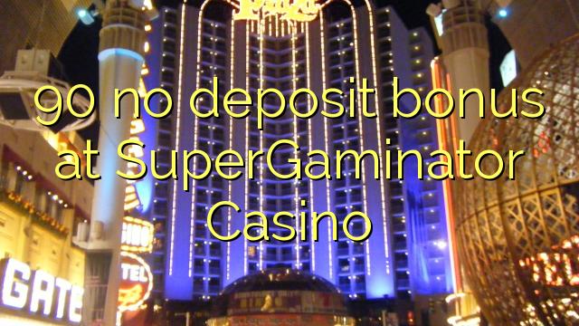 SuperGaminator Casino 90 heç bir depozit bonus